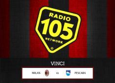"Su 105.net VINCI ""Milan – Pescara"" in Tribuna!"