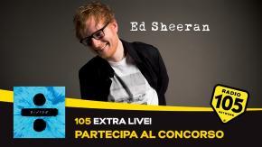 Incontra Ed Sheeran con 105 Extralive!