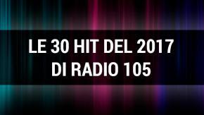 Le 30 Hit del 2017 di Radio 105