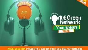 Radio 105 e Green Network dichiarano ufficialmente aperta l'Energy Week con tante offerte per farti risparmiare!