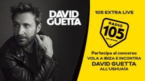 Partecipa al concorso di 105 Extra Live!, vola ad Ibiza e incontra David Guetta