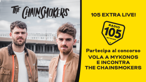 "Partecipa al concorso di 105 Extra Live!, vola ad Mykonos e incontra i ""The Chainsmokers"""
