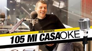 Direttamente dallo studio di 105 Mi Casa, i video con i karaoke a sorpresa dei super ospiti di Max Brigante
