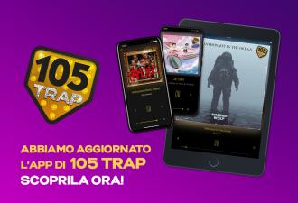 Abbiamo aggiornato l'App di 105 Trap: scaricala ora, è gratis!