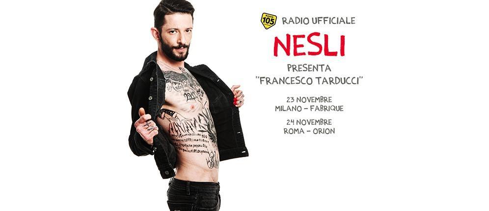 """Radio 105 Radio Ufficiale di """"Nesli presenta Francesco Tarducci"""""""